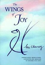 The Wings of Joy : Finding Your Path to Inner Peace - Inspirational Meditations, Anecdotes and Messages to Nourish Your Soul - Sri Chinmoy