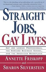 Straight Jobs, Gay Lives : Gay and Lesbian Professionals, the Harvard Business School, and the American Workplace - Annette Friskopp