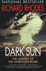 Dark Sun : The Making of the Hydrogen Bomb - Richard Rhodes