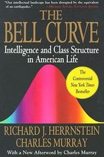 Bell Curve : Intelligence and Class Structure in American Life - Richard J. Herrnstein