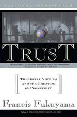 Trust : The Social Virtues and the Creation of Prosperity - Francis Fukuyama