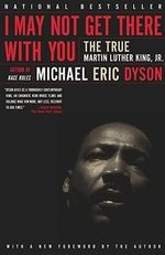 I May Not Get There with You : The True Martin Luther King - Michael Eric Dyson