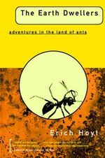 The Earth Dwellers : Adventures in the Land of Ants - Erich Hoyt