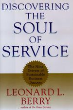 Discovering the Soul of Service : The Nine Drivers of Sustainable Business Success - Leonard L. Berry