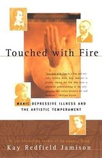 Touched with Fire : Manic-depressive Illness and the Artistic Temperament - Kay Redfield Jamison
