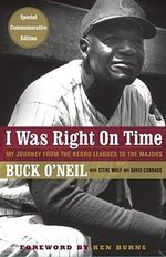 I Was Right on Time : My Journey from Negro Leagues to the Majors - Buck O'Neil