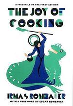 The Joy of Cooking : Facsimile Ed - Irma S. Rombauer