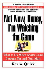 Not Now, Honey, I'm Watching the Game : What to Do When Sports Come Between You and Your Mate - Kevin Quirk