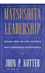 Matsushita Leadership : Lessons from the 20th Century's Most Remarkable Entrepreneur - John P. Kotter