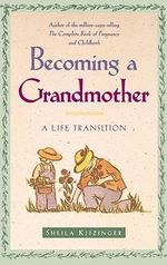 Becoming a Grandmother : A Life Transition - Sheila Kitzinger