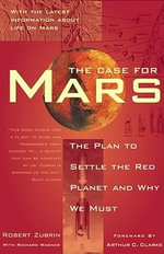 The Case for Mars : The Plan to Settle the Red Planet and Why We Must - Robert Zubrin