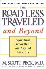 The Road Less Traveled and beyond : Spiritual Growth in an Age of Anxiety - M.Scott Peck