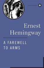 A Farewell to Arms : Scribner Classics - Ernest Hemingway