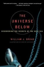 The Universe Below : Discovering the Secrets of the Deep Sea - William J. Broad