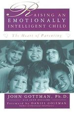 Raising an Emotionally Intelligent Child :  The Heart of Parenting - John Gottman