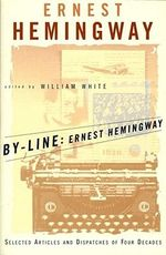 By-Line : Selected Articles and Dispatches of Four Decades - Ernest Hemingway