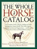 The Whole Horse Catalog : The Complete Guide to Buying, Stabling and Stable Management, Equine Health, Tack, Rider Apparel, Equestrian Activities and Organizations... and Everything Else a Horse Owner and Rider Will Ever Need - Steven Price