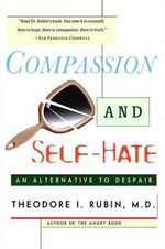 Compassion and Self-Hate : An Alternative to Despair - I. Rubin Theodore