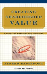 Creating Shareholder Value : A Guide For Managers And Investors - Alfred Rappaport