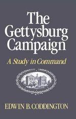 The Gettysburg Campaign : A Study in Command - Edwin B. Coddington