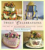 Sweet Celebrations : The Art of Decorating Beautiful Cakes - Sylvia Weinstock
