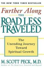 Further along the Road Less Traveled : The Unending Journey toward Spiritual Growth, the Edited Lectures - M.Scott Peck