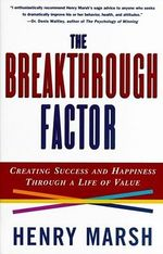 The Breakthrough Factor : Creating Success and Happiness through a Life of Value - Henry Marsh