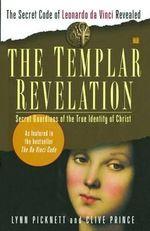 The Templar Revelation : Secret Guardians of the True Identity of Christ - Lynn Picknett