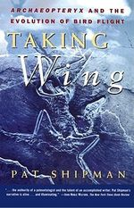 Taking Wing : Archaeopteryx and the Evolution of Bird Flight - Pat Shipman