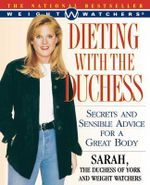 Dieting with the Duchess : Secrets and Sensible Advice for a Great Body - Sarah Ferguson