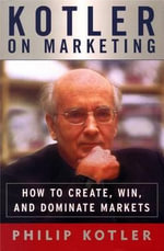 Kotler on Marketing : How to Create, Win, and Dominate Markets - Philip Kotler