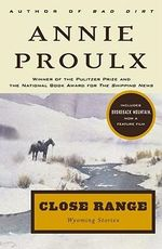 Close Range : Wyoming Stories - Annie Proulx