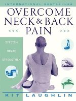 Overcome Neck and Back Pain : An Interdisciplinary Therapy Manual - Kit Laughlin