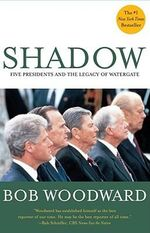 Shadow : Five Presidents and the Legacy of Watergate - Bob Woodward