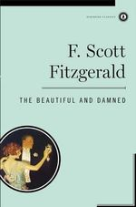 The Beautiful and the Damned : Scribner Classics - F. Scott Fitzgerald