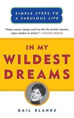 In My Wildest Dreams : Simple Steps to a Fabulous Life - Gail Blanke
