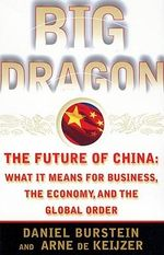 Big Dragon : Future of China - What it Means for Business, the Economy and the Global Order - Daniel Burstein