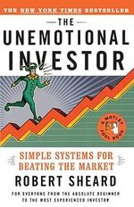 The Unemotional Investor : Simple Systems for Beating the Market - Robert Sheard