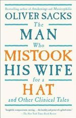 The Man Who Mistook His Wife for a Hat and Other Clinical Tales : And Other Clinical Tales - Oliver W Sacks