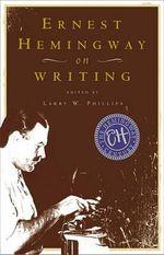Ernest Hemingway on Writing - Ernest Hemingway