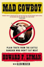 Mad Cowboy : Plain Truth from the Cattle Rancher Who Won't Eat Meat - LYMAN