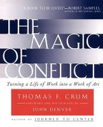 The Magic of Conflict : Turning a Life of Work into a Work of Art - Tom Crum