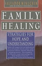 Family Healing : Strategies for Hope and Understanding - Minuchin