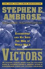 The Victors : Eisenhower and His Boys - The Men of WWII - Stephen E. Ambrose
