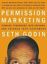 Permission Marketing : Strangers into Friends into Customers - Seth Godin
