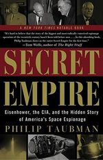Secret Empire : Eisenhower, the CIA and the Hidden Story of America's Space Espionage - Philip Taubman