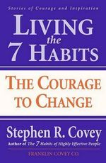 Living the 7 Habits : The Courage to Change - Stephen R. Covey