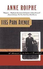 1185 Park Avenue : A Memoir - Anne Richardson Roiphe