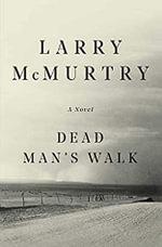 Dead Man's Walk : Lonesome Dove - Larry McMurtry