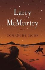 Comanche Moon : The lonesome dove saga - Larry McMurtry